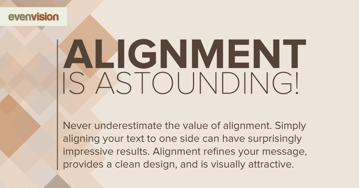 EvenVision Weekly Design Tip - Alignment is Astounding